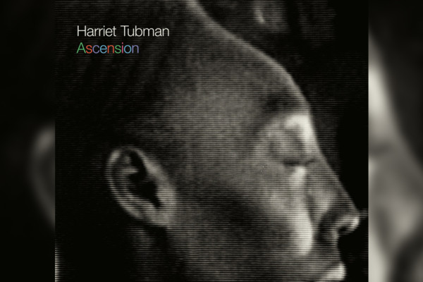 """Harriet Tubman Releases """"Ascension"""", Featuring Melvin Gibbs"""