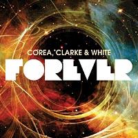 """Corea, Clarke & White Release """"Forever"""""""