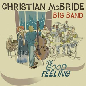 "Christian McBride Big Band Releases ""The Good Feeling"""