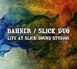 """Julie Slick Announces """"Bahner / Slick Duo: Live at Slick Sound Studios"""""""