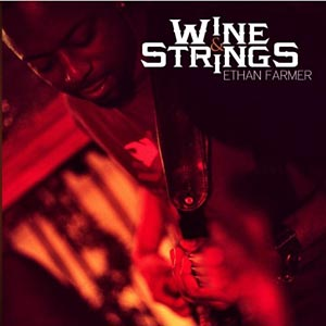 "Ethan ""Ebassman"" Farmer Releases ""Wine & Strings"""