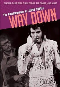 Way Down: Playing Bass with Elvis, Dylan, the Doors and More – The Autobiography of Jerry Scheff