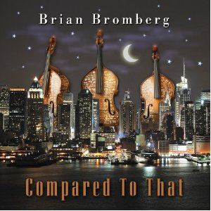"Brian Bromberg Releases ""Compared To That"""
