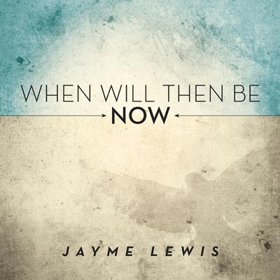 """Jayme Lewis Releases """"When Will Then Be Now"""""""