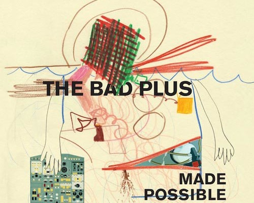 """The Bad Plus Release """"Made Possible"""""""