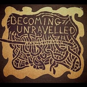 Aaron Gibson: Becoming Unravelled