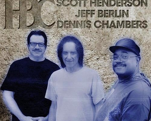 "Scott Henderson, Jeff Berlin and Dennis Chambers Release ""HBC"""