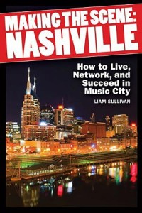 Making the Scene: Nashville - How to Live, Network, and Succeed in Music City