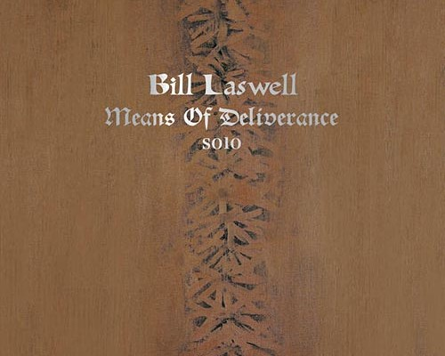 """Bill Laswell Releases Solo Bass Album, """"Means of Deliverance"""""""