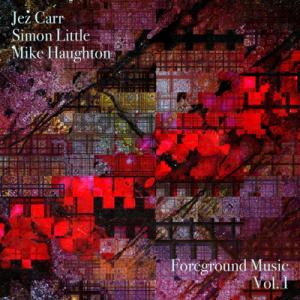 Simon Little, Jezz Carr & Mike Haughton: Foreground Music, Vol. 1