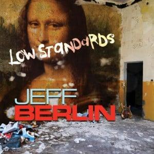 Jeff Berlin: Low Standards