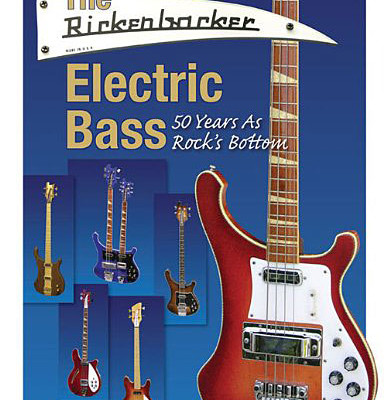 """Hal Leonard Publishes """"The Rickenbacker Electric Bass: 50 Years as Rock's Bottom"""""""