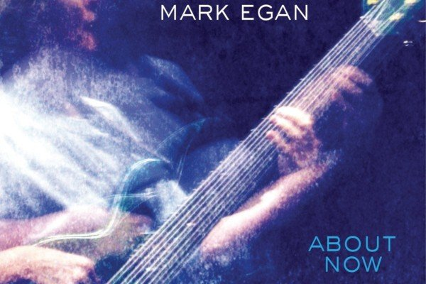 """Mark Egan Returns With """"About Now"""""""