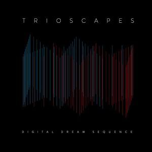 Trioscapes: Digital Dream Sequences
