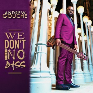 Andrew Gouché: We Don't Need No Bass