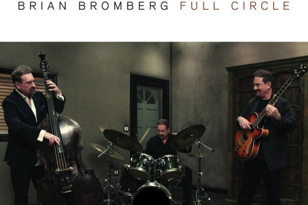 "Brian Bromberg Returns After Four Years With ""Full Circle"""