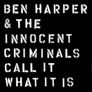Ben Harper & The Innocent Criminals: Call It What It Is