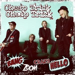 Cheap Trick: Bang, Zoom, Crazy… Hello
