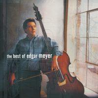 Edgar Meyer: The Best Of Edgar Meyer