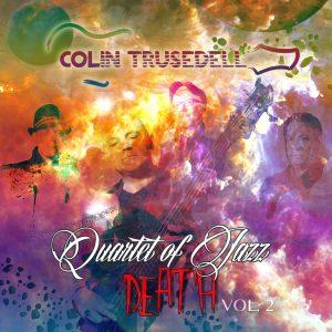 Colin Trusedell: Quartet of Jazz Death, Vol. 2