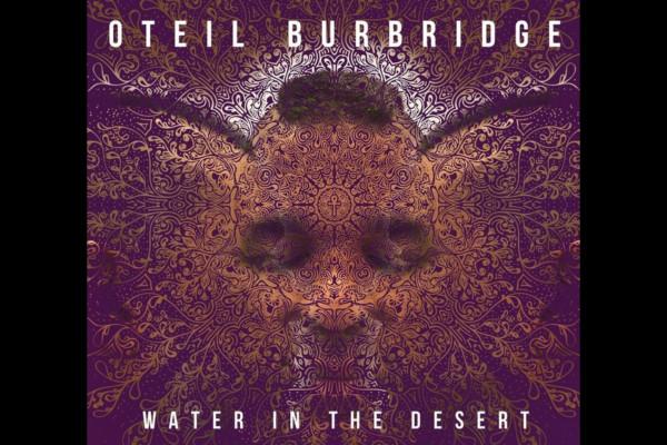 "Oteil Burbridge's ""Water In The Desert"" Now Available"