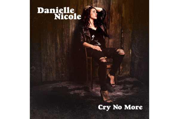 """Danielle Nicole Returns with """"Cry No More"""""""