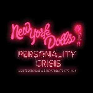 New York Dolls: Personality Crisis Live Recordings & Studio Demos 1972-1975