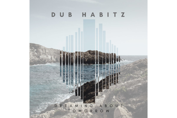 """Dub Habitz Releases """"Dreaming About Tomorrow"""""""