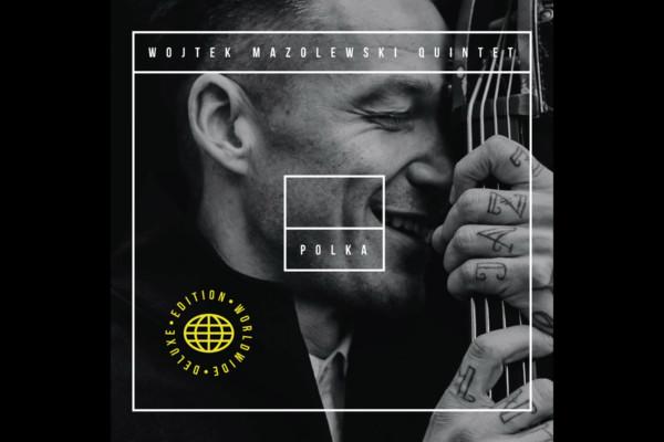 "Wojtek Mazolewski Quintet Releases ""Polka Worldwide Deluxe Edition"""
