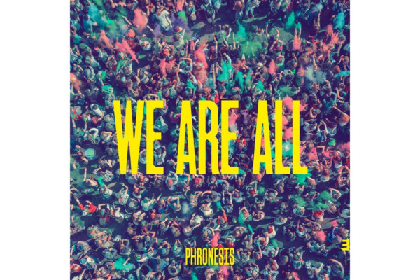"""Phronesis Releases """"We Are All"""""""