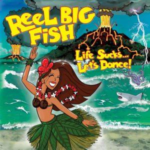 Reel Big Fish: Life Sucks... Let's Dance