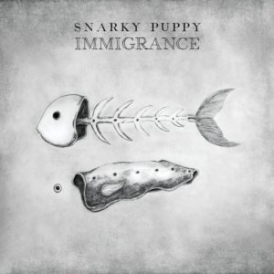 Snarky Puppy: Immigrance