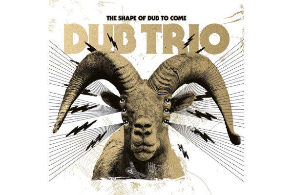 """Dub Trio Returns with """"The Shape of Dub To Come"""""""