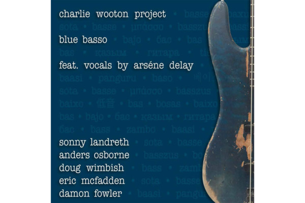 """Charlie Wooton Project Releases """"Blue Basso"""""""