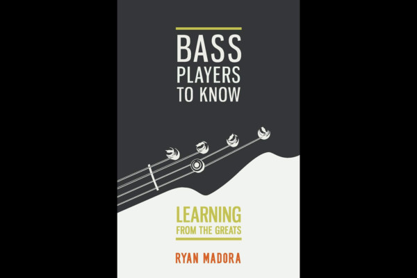 """Ryan Madora Publishes """"Bass Players To Know"""" Book"""