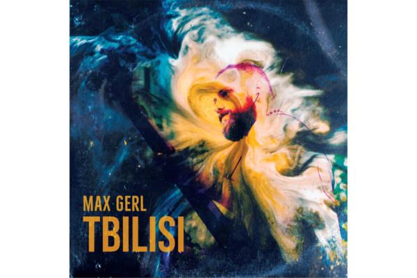"Max Gerl Releases Debut Album, ""Tbilisi"""