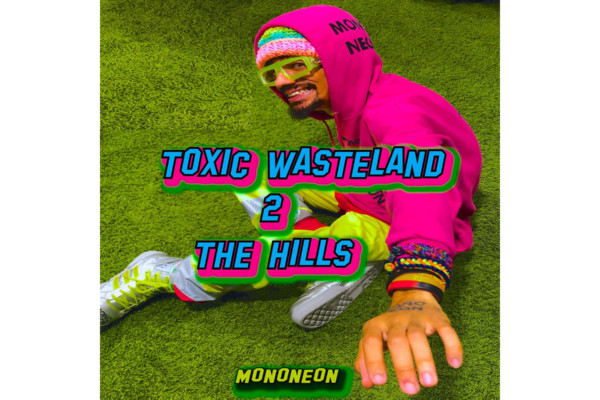 "MonoNeon Releases ""Toxic Wasteland 2 The Hills"""