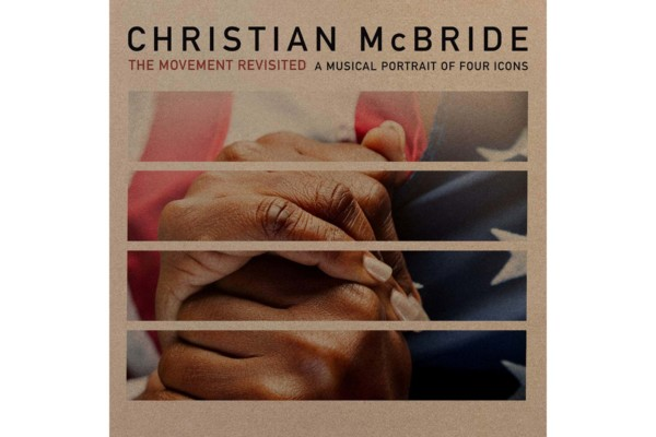 "Christian McBride Releases ""The Movement Revisited: A Musical Portrait of Four Icons"""