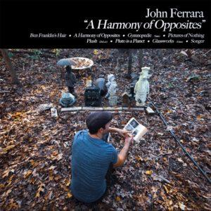 John Ferrara: A Harmony of Opposites