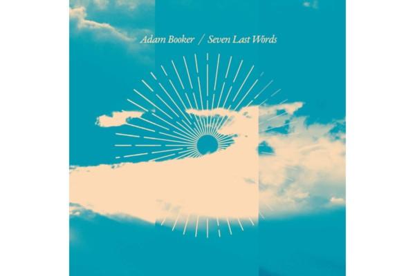 """Adam Booker Releases """"Seven Last Words"""""""