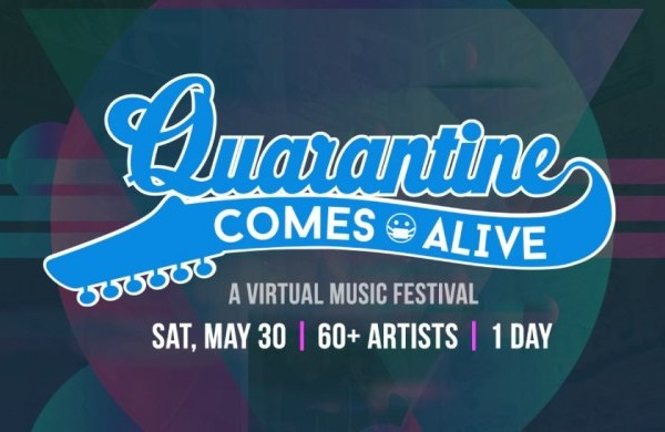 Quarantine Comes Alive Online Festival Announced for May 30th