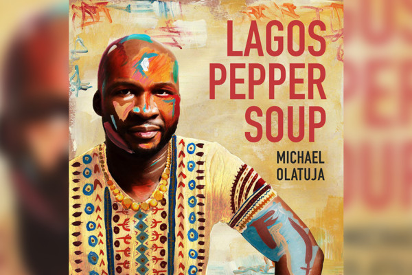 "Michael Olatuja Releases ""Lagos Pepper Soup"""