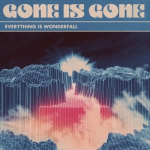 Gone is Gone: Everything Is Wonderfall