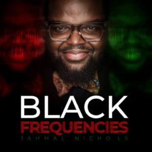 Jahmal Nichols: Black Frequencies