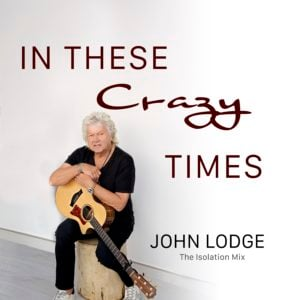 John Lodge: In These Crazy Times