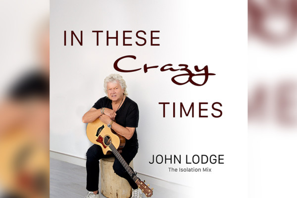 """John Lodge Releases New Single, """"In These Crazy Times"""""""
