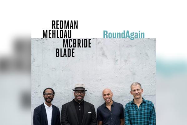 """Redman, Mehldau, McBride, and Blade Reunite for """"RoundAgain"""""""