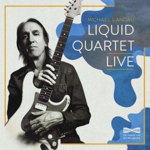 Michael Landau: Liquid Quartet Live