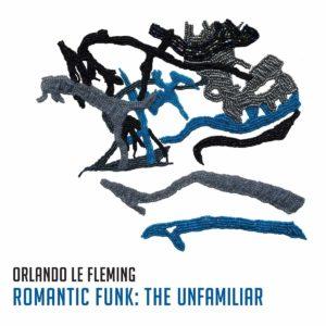 Orlando le Fleming: Romantic Funk: The Unfamiliar
