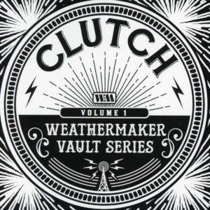 Clutch: Weathermaker Vault Series Vol. I